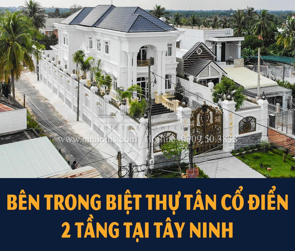Hoàn thành ngôi biệt thự tân cổ điển 2 tầng tại Tây Ninh [Video]
